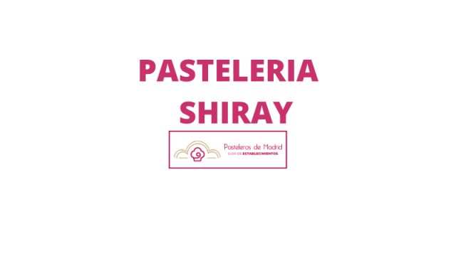PASTELERIA SHIRAY