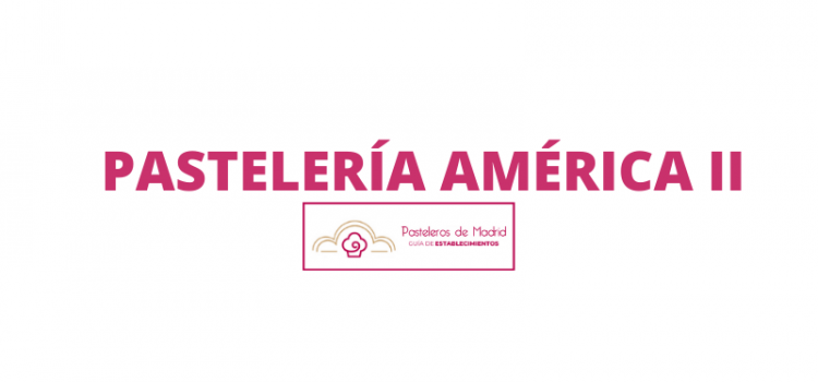 PASTELERÍA AMÉRICA II