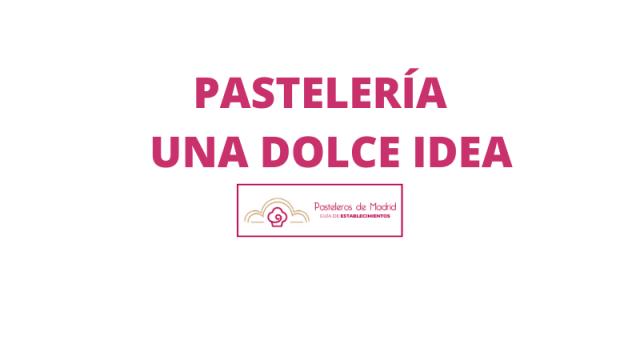 PASTELERÍA UNA DOLCE IDEA