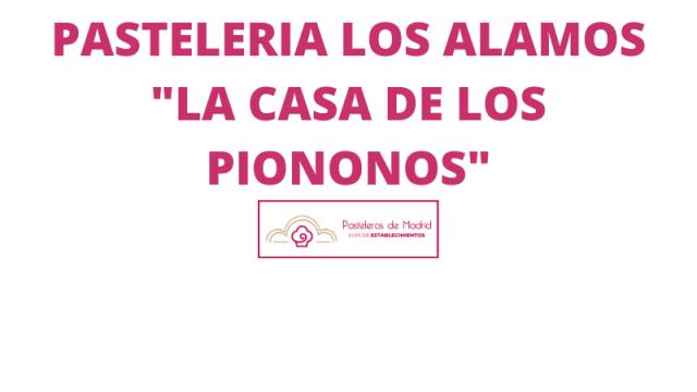PASTELERIA LOS ALAMOS «LA CASA DE LOS PIONONOS»